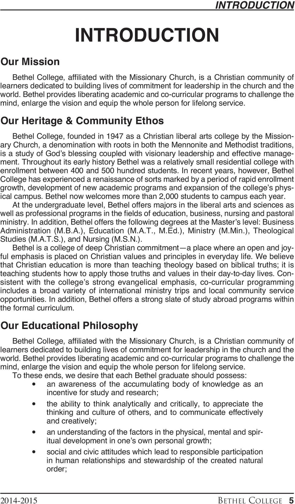 Our Heritage & Community Ethos Bethel College, founded in 1947 as a Christian liberal arts college by the Missionary Church, a denomination with roots in both the Mennonite and Methodist traditions,