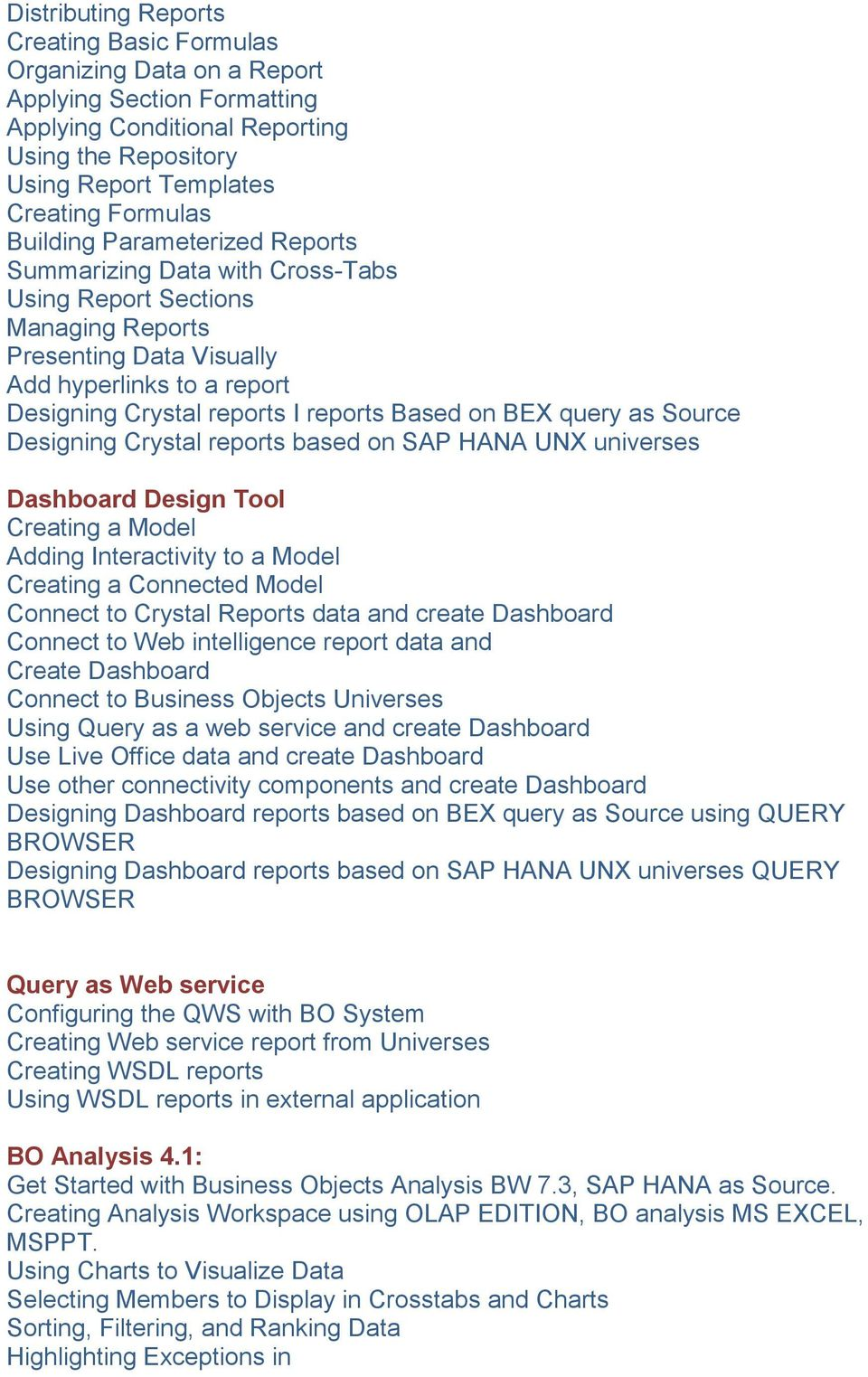 BEX query as Source Designing Crystal reports based on SAP HANA UNX universes Dashboard Design Tool Creating a Model Adding Interactivity to a Model Creating a Connected Model Connect to Crystal