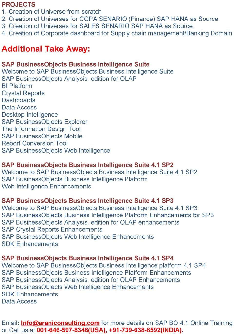 Suite SAP BusinessObjects Analysis, edition for OLAP BI Platform Crystal Reports Dashboards Data Access Desktop Intelligence SAP BusinessObjects Explorer The Information Design Tool SAP