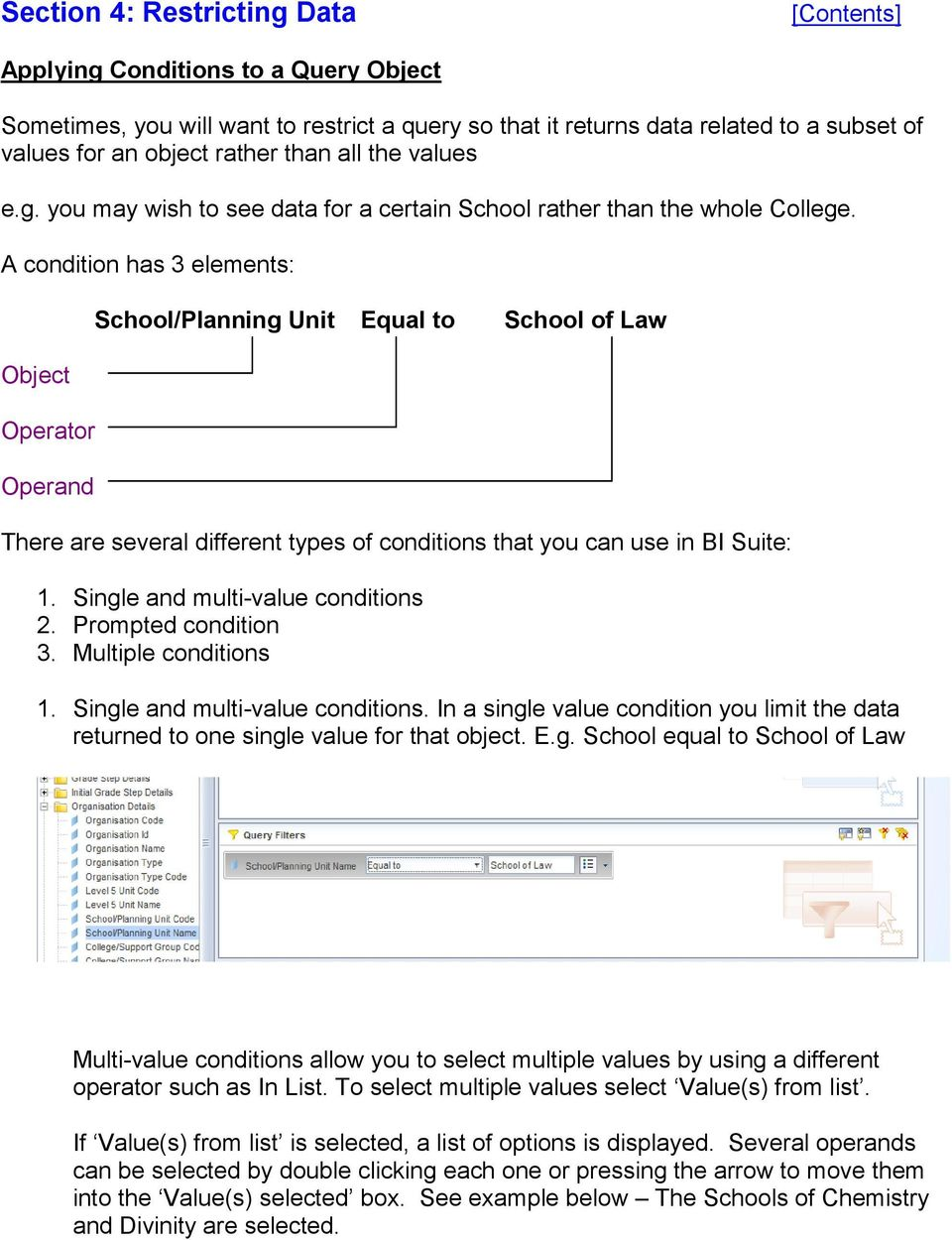 A condition has 3 elements: Object Operator Operand School/Planning Unit Equal to School of Law There are several different types of conditions that you can use in BI Suite: 1.