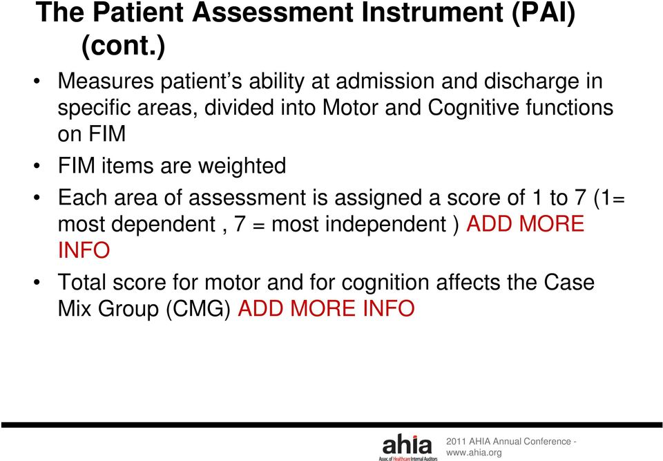 Cognitive functions on FIM FIM items are weighted Each area of assessment is assigned a score of 1