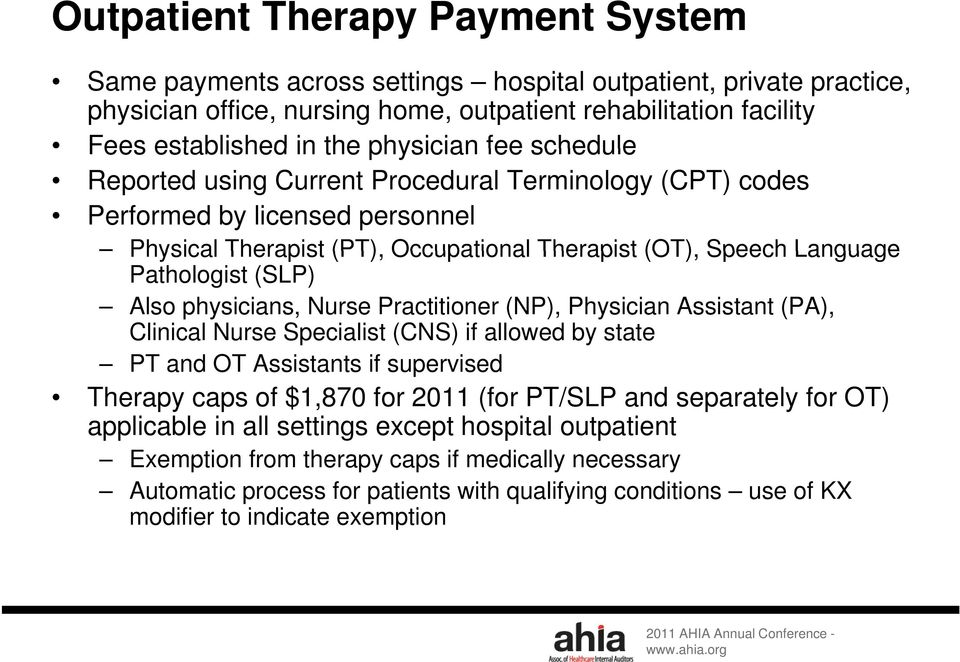 (SLP) Also physicians, Nurse Practitioner (NP), Physician Assistant (PA), Clinical Nurse Specialist (CNS) if allowed by state PT and OT Assistants if supervised Therapy caps of $1,870 for 2011 (for
