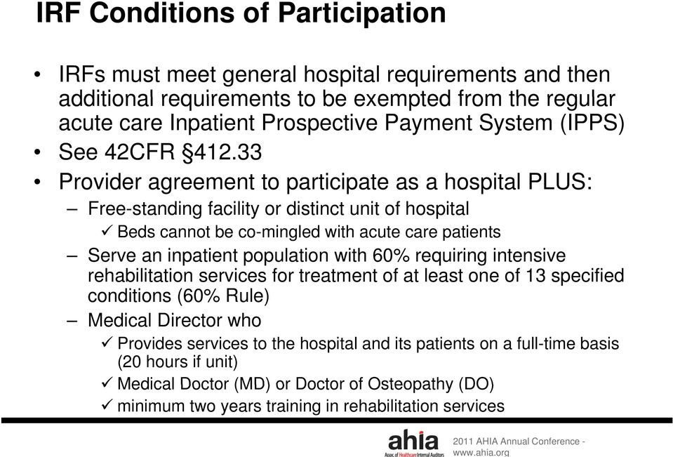 33 Provider agreement to participate as a hospital PLUS: Free-standing facility or distinct unit of hospital Beds cannot be co-mingled with acute care patients Serve an inpatient
