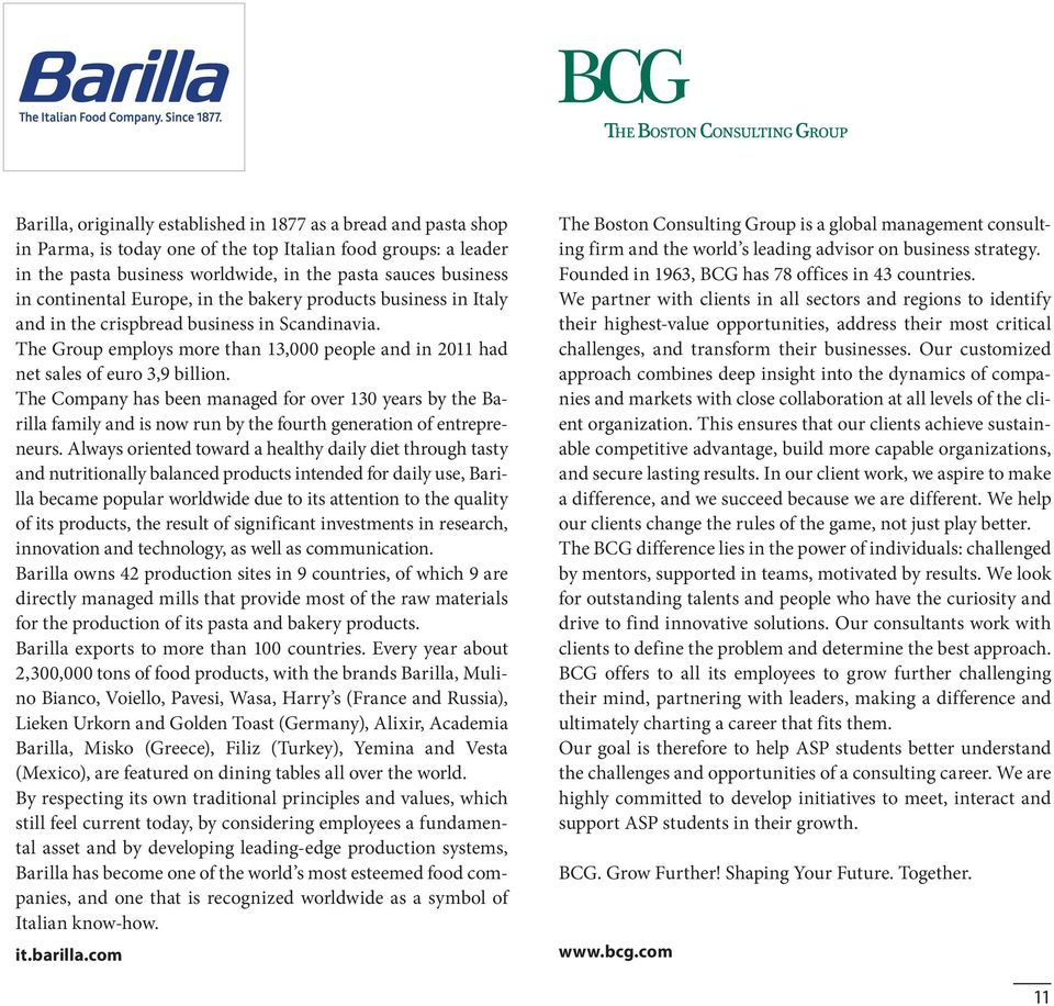 The Company has been managed for over 130 years by the Barilla family and is now run by the fourth generation of entrepreneurs.