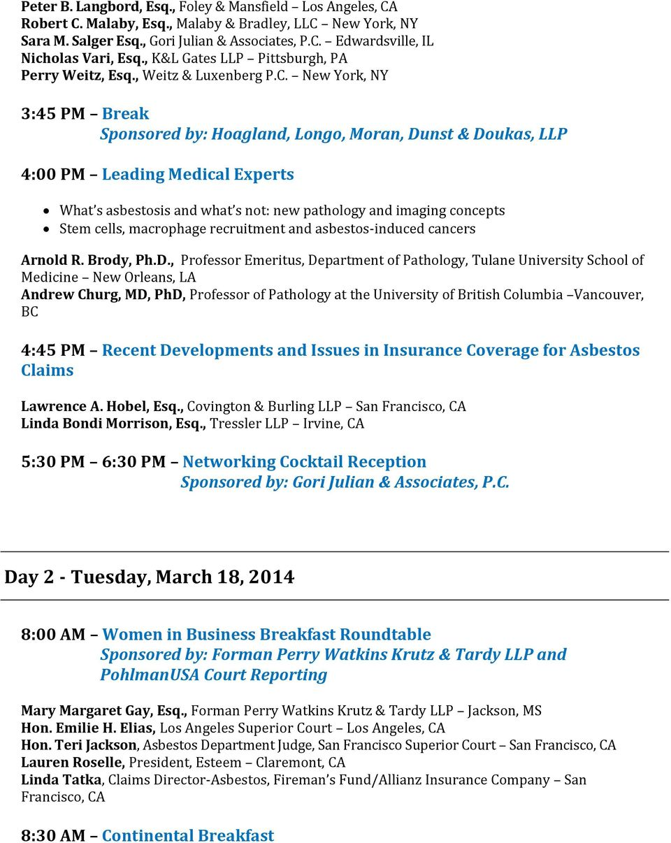 New York, NY 3:45 PM Break Sponsored by: Hoagland, Longo, Moran, Dunst & Doukas, LLP 4:00 PM Leading Medical Experts What s asbestosis and what s not: new pathology and imaging concepts Stem cells,