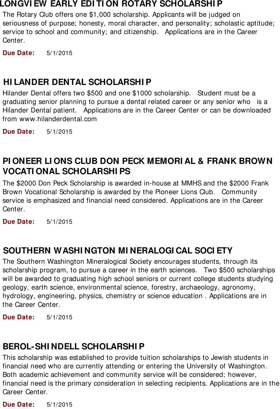 Applications are in the Career Center. HILANDER DENTAL SCHOLARSHIP Hilander Dental offers two $500 and one $1000 scholarship.