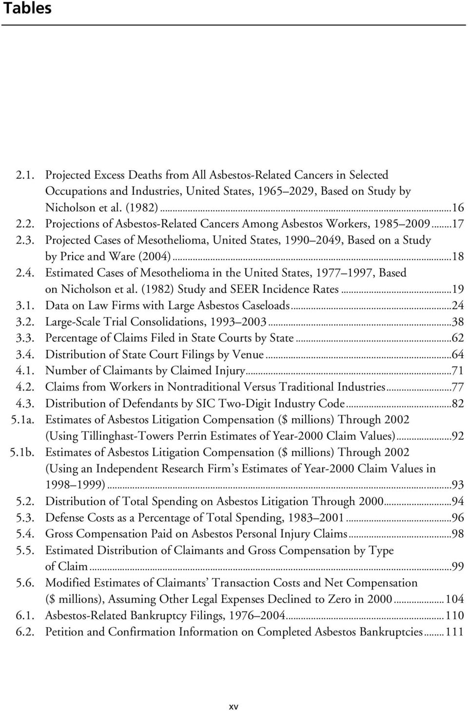 (1982) Study and SEER Incidence Rates...19 3.1. Data on Law Firms with Large Asbestos Caseloads...24 3.2. Large-Scale Trial Consolidations, 1993 2003...38 3.3. Percentage of Claims Filed in State Courts by State.