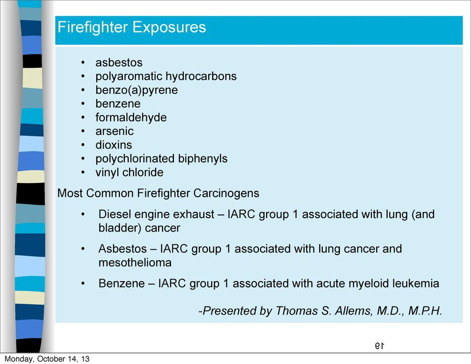 Diesel engine exhaust IARC group 1 associated with lung (and bladder) cancer Asbestos IARC group