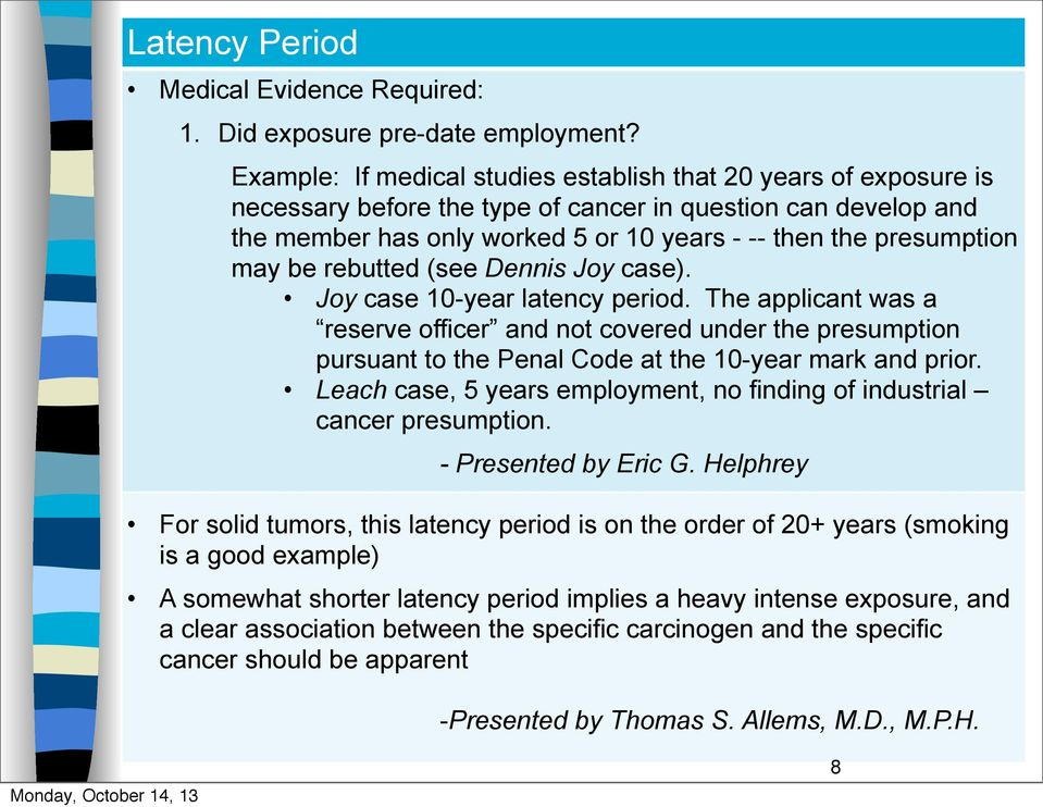 may be rebutted (see Dennis Joy case). Joy case 10-year latency period.