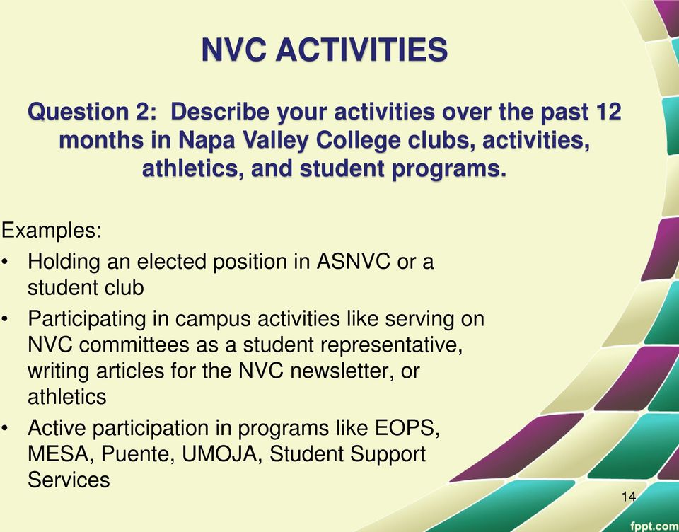 Examples: Holding an elected position in ASNVC or a student club Participating in campus activities like serving