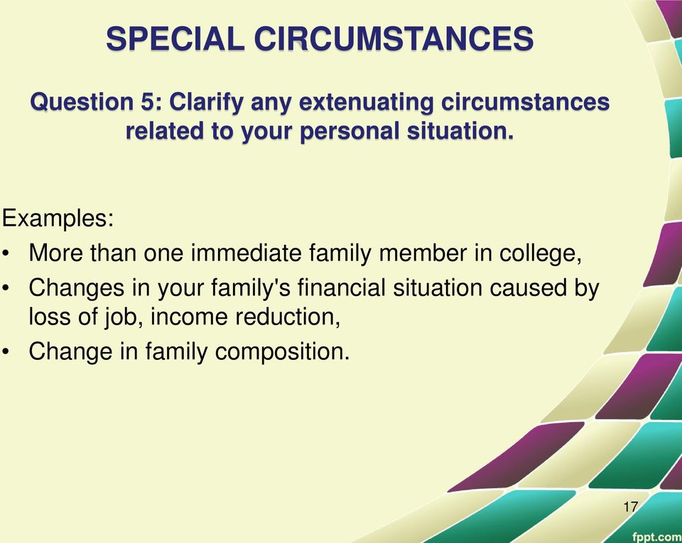 Examples: More than one immediate family member in college, Changes in