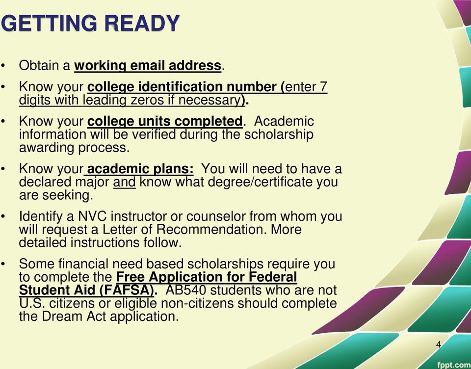 Know your academic plans: You will need to have a declared major and know what degree/certificate you are seeking.