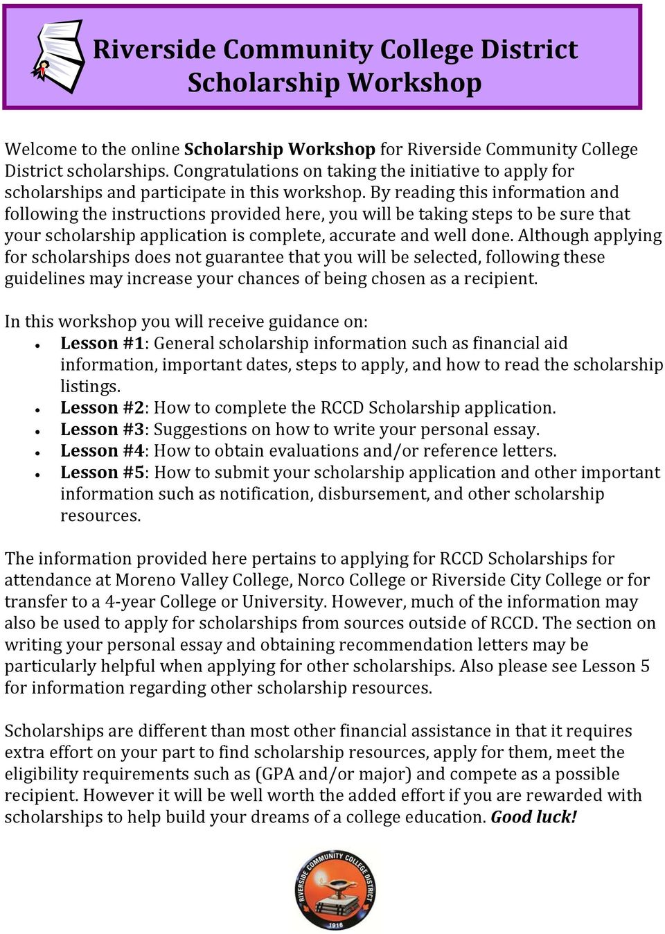 By reading this information and following the instructions provided here, you will be taking steps to be sure that your scholarship application is complete, accurate and well done.
