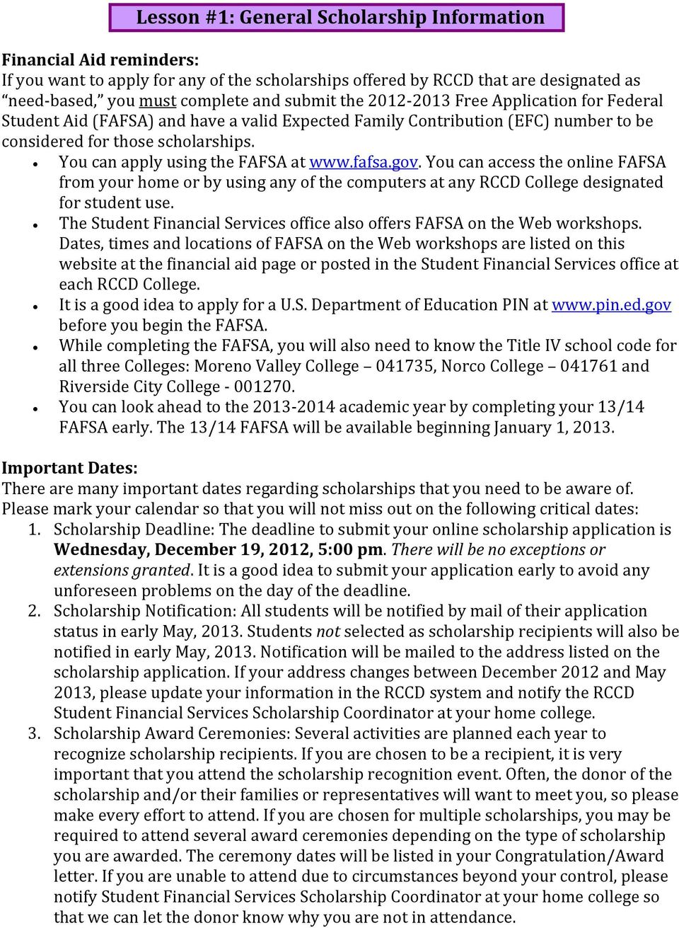 fafsa.gov. You can access the online FAFSA from your home or by using any of the computers at any RCCD College designated for student use.
