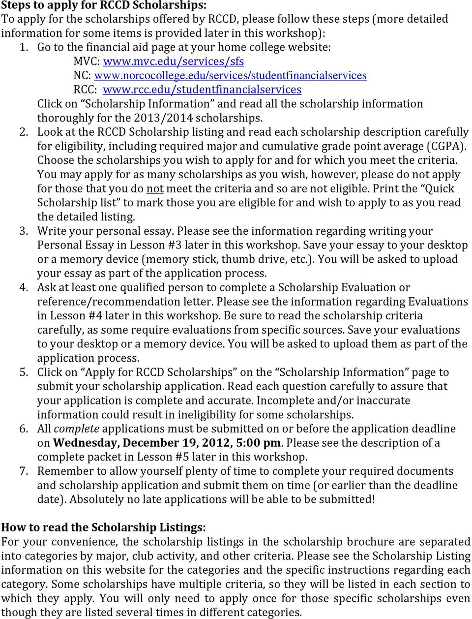 edu/studentfinancialservices Click on Scholarship Information and read all the scholarship information thoroughly for the 20