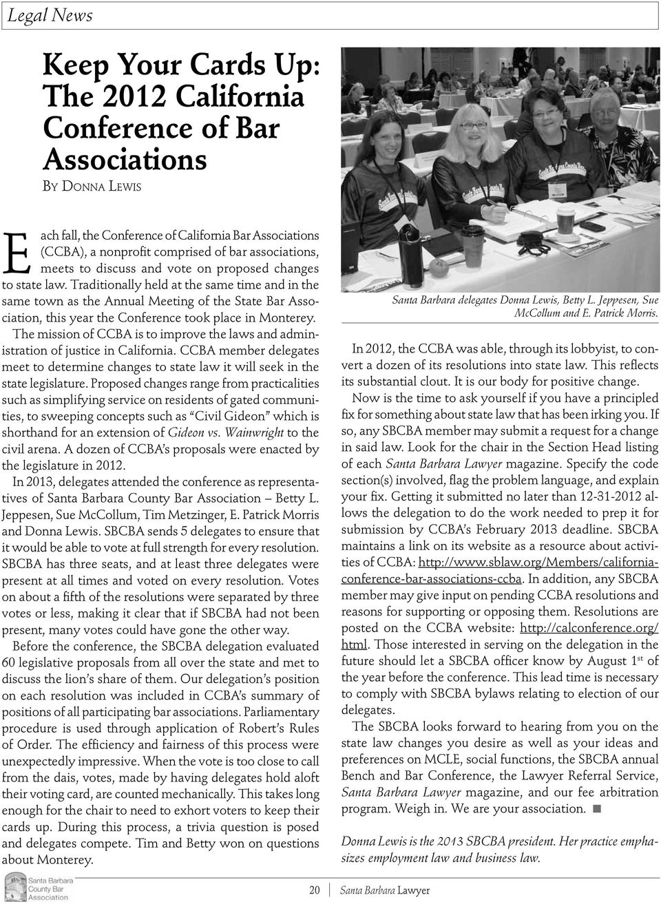Traditionally held at the same time and in the same town as the Annual Meeting of the State Bar Association, this year the Conference took place in Monterey.