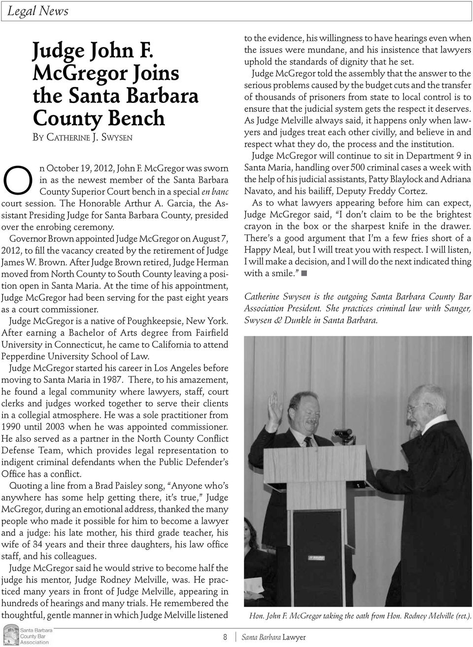 Garcia, the Assistant Presiding Judge for Santa Barbara County, presided over the enrobing ceremony.