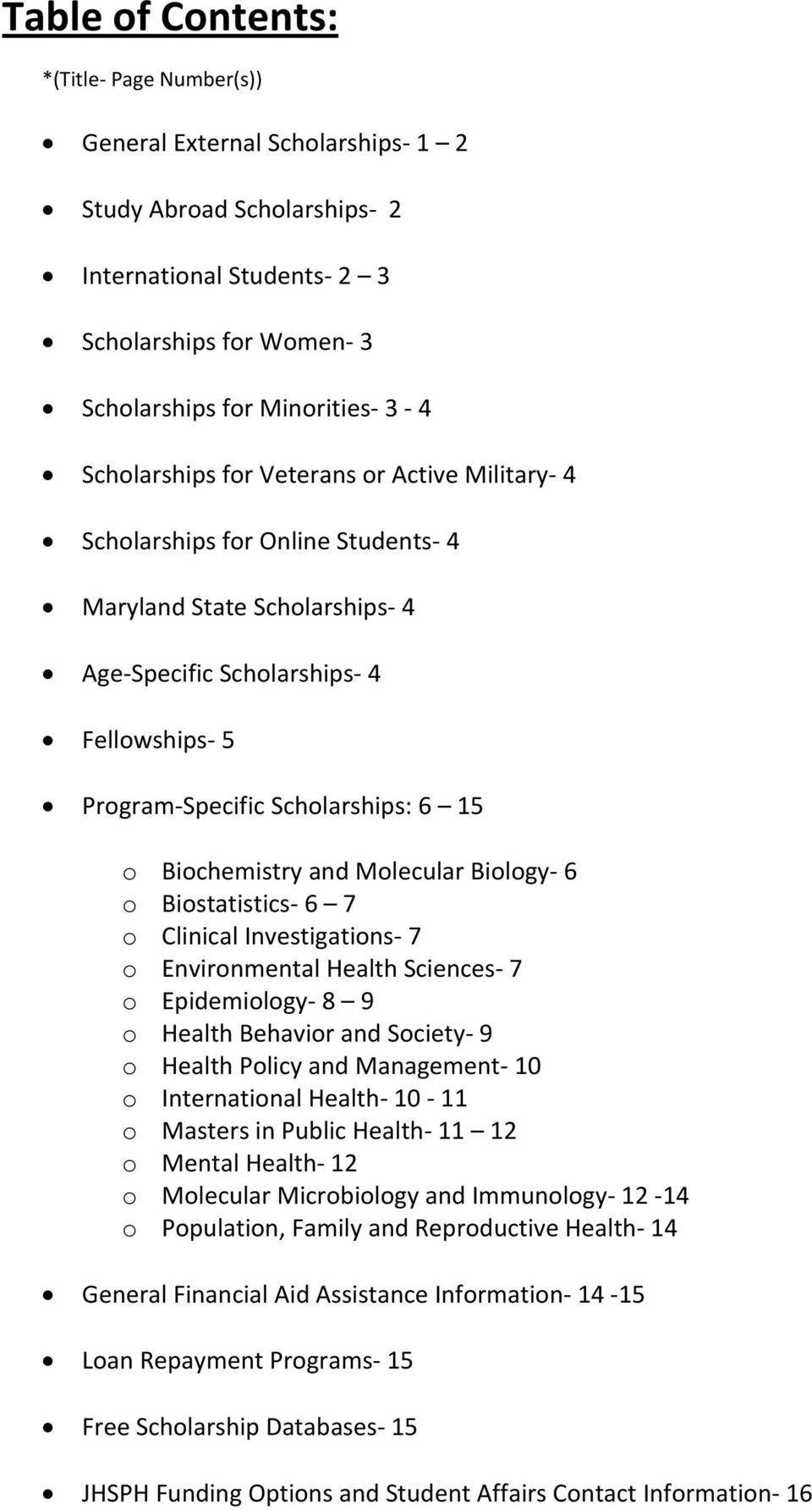 Biochemistry and Molecular Biology 6 o Biostatistics 6 7 o Clinical Investigations 7 o Environmental Health Sciences 7 o Epidemiology 8 9 o Health Behavior and Society 9 o Health Policy and