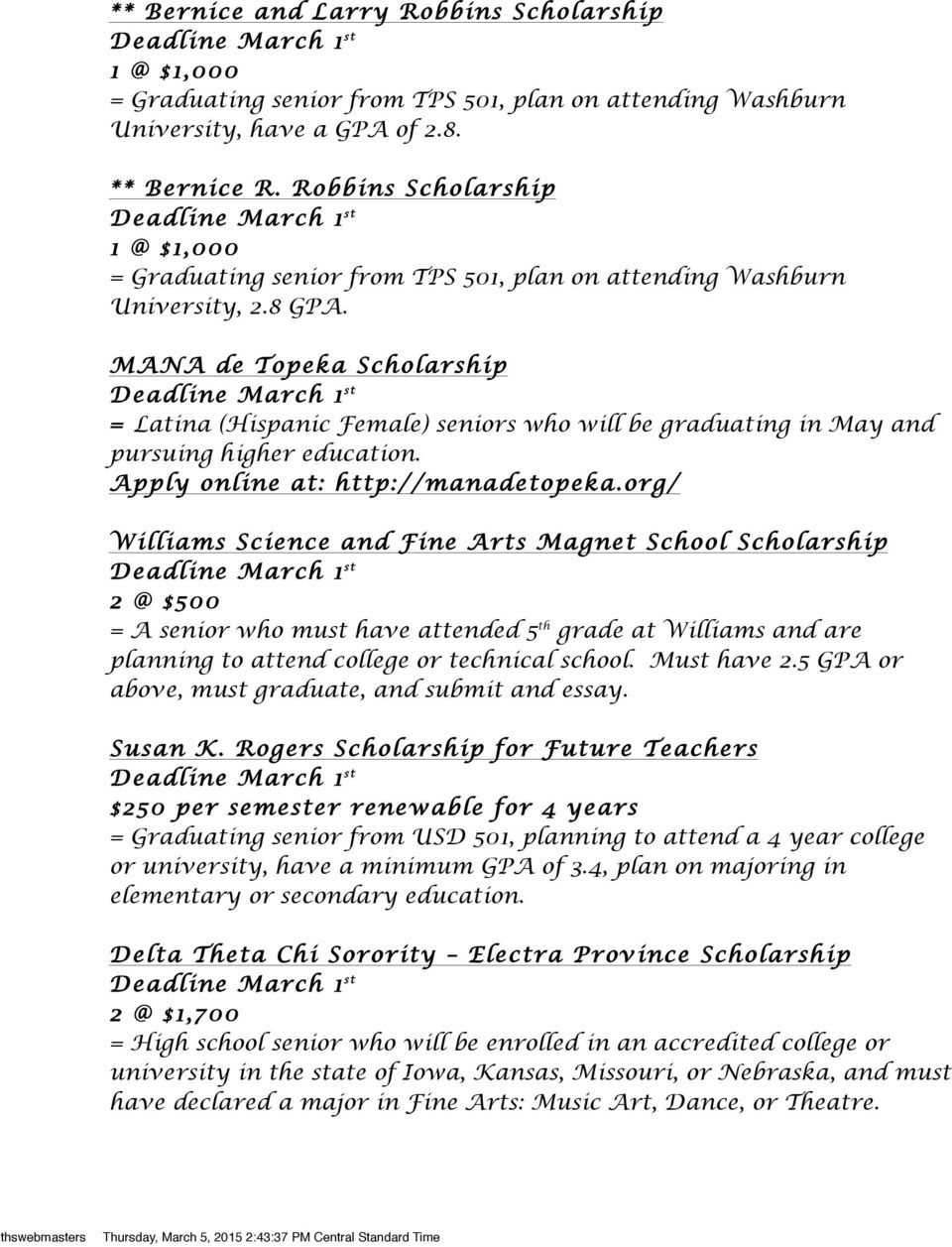 MANA de Topeka Scholarship = Latina (Hispanic Female) seniors who will be graduating in May and pursuing higher education. Apply online at: http://manadetopeka.