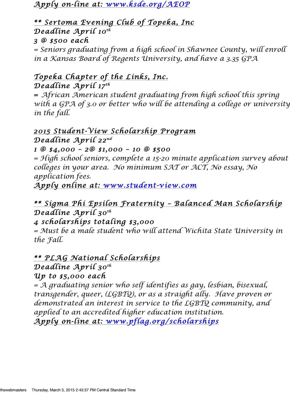 have a 3.35 GPA Topeka Chapter of the Links, Inc. Deadline April 17 th = African American student graduating from high school this spring with a GPA of 3.