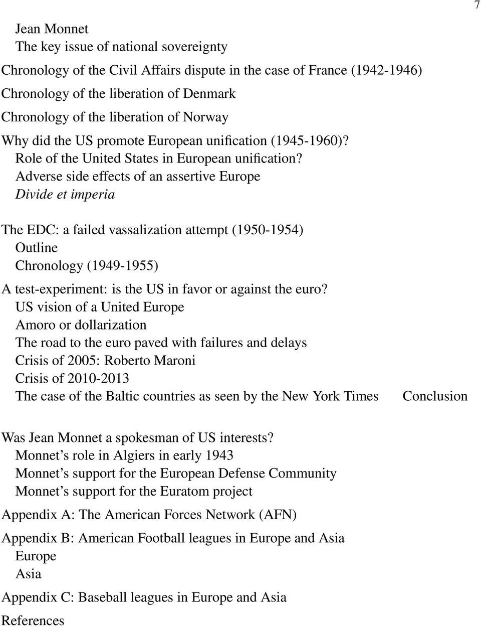 Adverse side effects of an assertive Europe Divide et imperia 7 The EDC: a failed vassalization attempt (1950-1954) Outline Chronology (1949-1955) A test-experiment: is the US in favor or against the