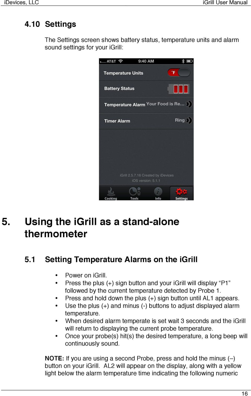 Press and hold down the plus (+) sign button until AL1 appears. Use the plus (+) and minus (-) buttons to adjust displayed alarm temperature.