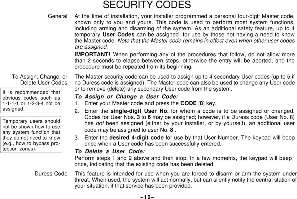 Duress Code SECURITY CODES At the time of installation, your installer programmed a personal four-digit Master code, known only to you and yours.