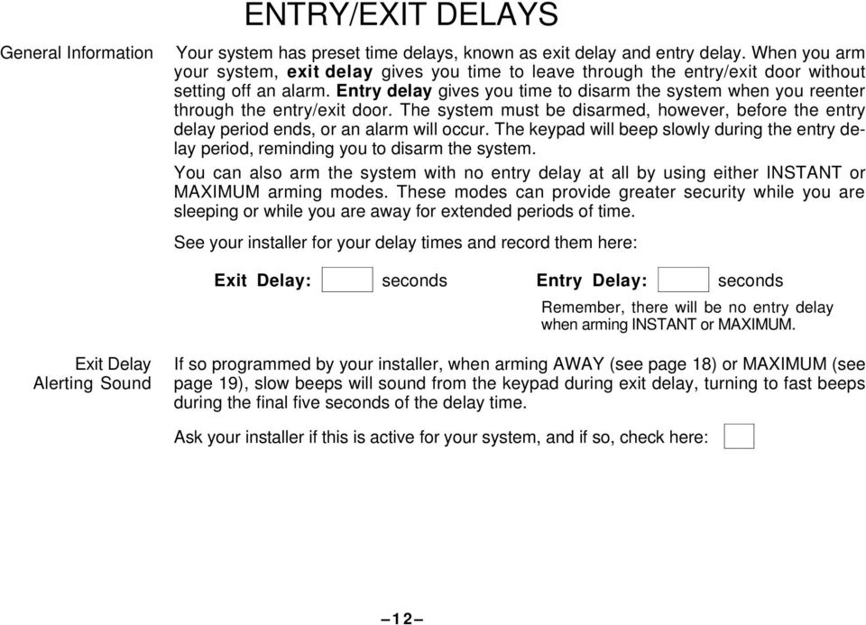 Entry delay gives you time to disarm the system when you reenter through the entry/exit door. The system must be disarmed, however, before the entry delay period ends, or an alarm will occur.