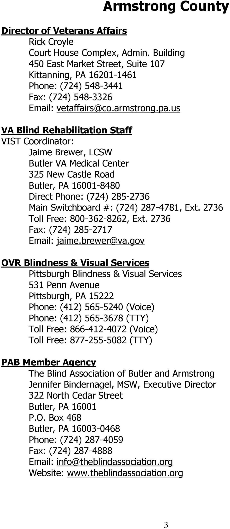 us Jaime Brewer, LCSW Butler VA Medical Center 325 New Castle Road Butler, PA 16001-8480 Direct Phone: (724) 285-2736 Main Switchboard #: (724) 287-4781, Ext. 2736 Toll Free: 800-362-8262, Ext.