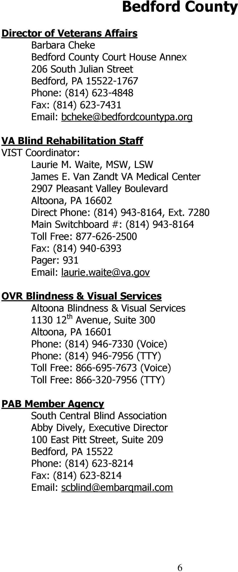 7280 Main Switchboard #: (814) 943-8164 Toll Free: 877-626-2500 Fax: (814) 940-6393 Pager: 931 Email: laurie.waite@va.