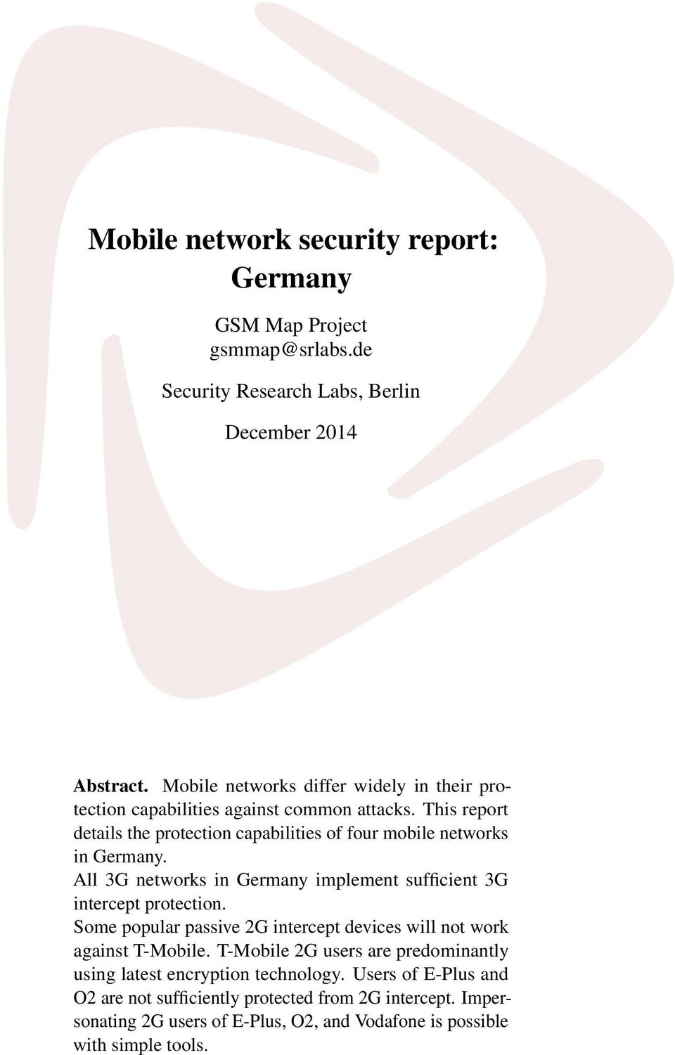 This report details the protection capabilities of four mobile networks in Germany. All 3G networks in Germany implement sufficient 3G intercept protection.