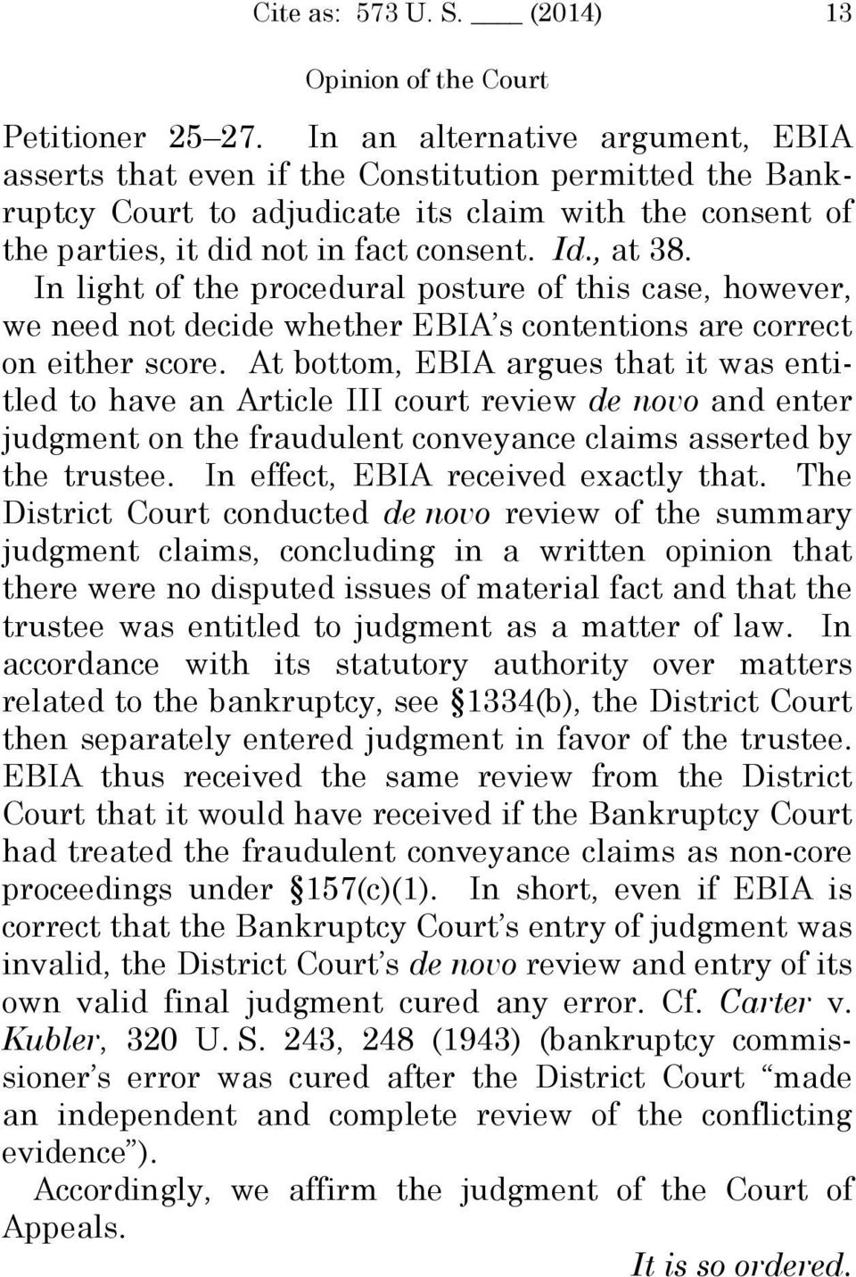 In light of the procedural posture of this case, however, we need not decide whether EBIA s contentions are correct on either score.