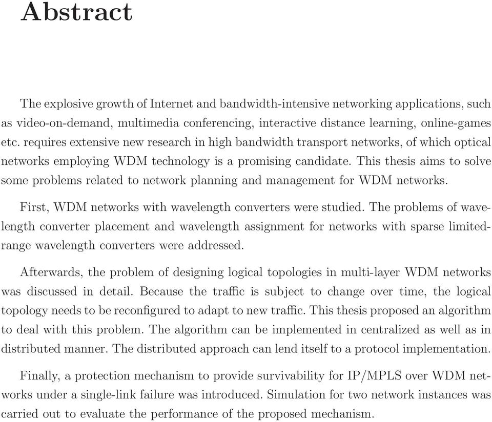 This thesis aims to solve some problems related to network planning and management for WDM networks. First, WDM networks with wavelength converters were studied.
