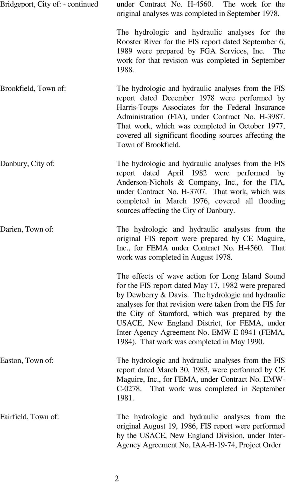 Brookfield, Town of: Danbury, City of: Darien, Town of: The hydrologic and hydraulic analyses from the FIS report dated December 1978 were performed by Harris-Toups Associates for the Federal