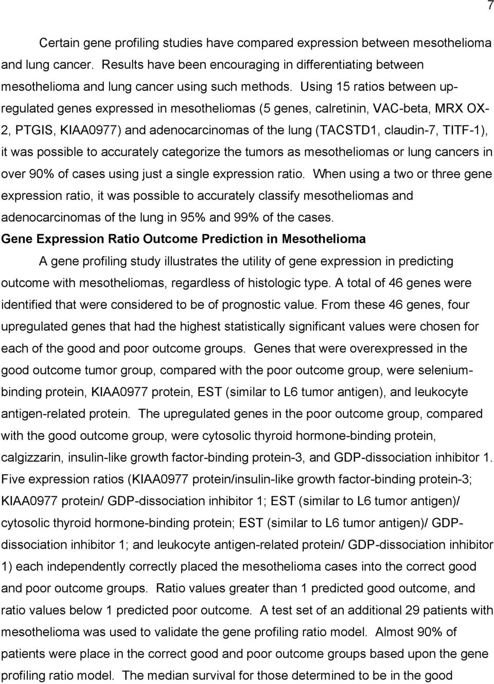 Using 15 ratios between upregulated genes expressed in mesotheliomas (5 genes, calretinin, VAC-beta, MRX OX- 2, PTGIS, KIAA0977) and adenocarcinomas of the lung (TACSTD1, claudin-7, TITF-1), it was