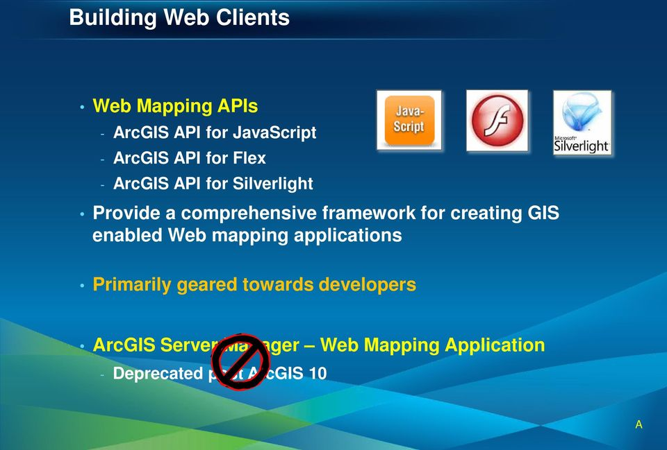 for creating GIS enabled Web mapping applications Primarily geared towards