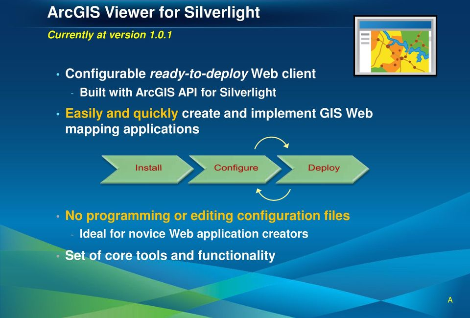Easily and quickly create and implement GIS Web mapping applications No programming