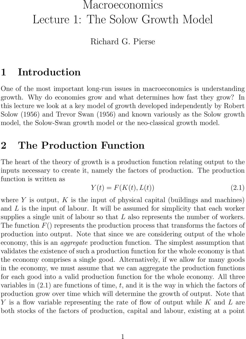 In this lecture we look at a key model of growth developed independently by Robert Solow (1956) and Trevor Swan (1956) and known variously as the Solow growth model, the Solow-Swan growth model or