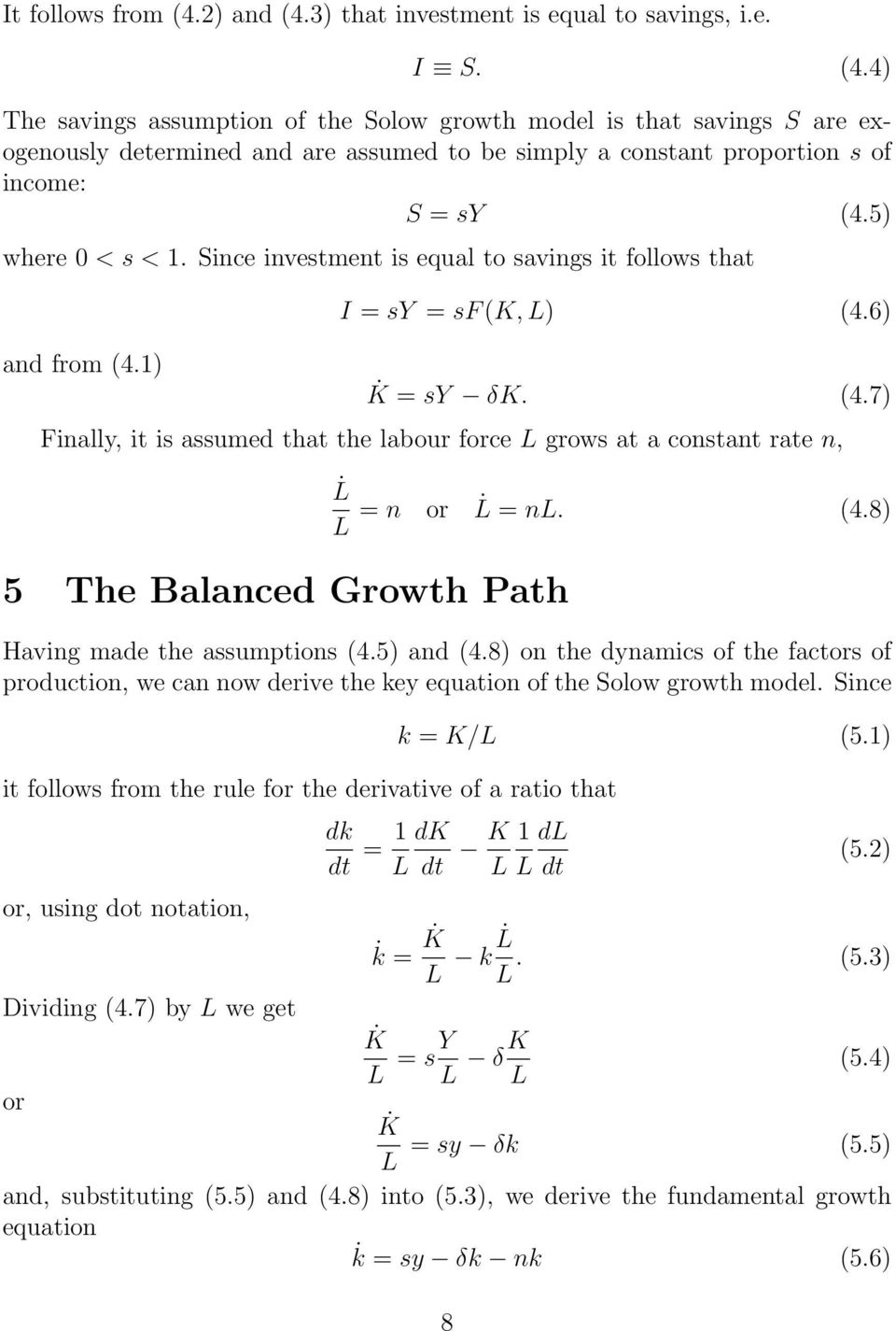 6) and from (4.1) K = sy δk. (4.7) Finally, it is assumed that the labour force L grows at a constant rate n, 5 The Balanced Growth Path L L = n or L = nl. (4.8) Having made the assumptions (4.