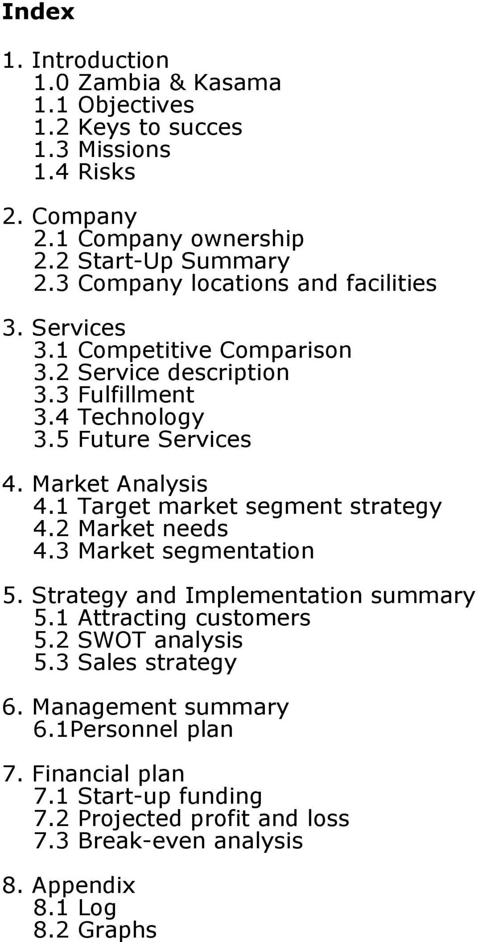 Market Analysis 4.1 Target market segment strategy 4.2 Market needs 4.3 Market segmentation 5. Strategy and Implementation summary 5.1 Attracting customers 5.