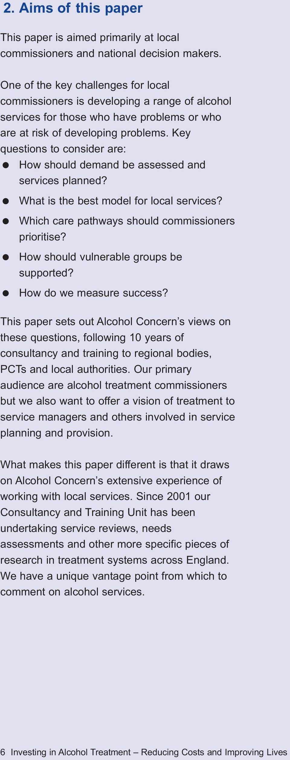 Key questions to consider are: How should demand be assessed and services planned? What is the best model for local services? Which care pathways should commissioners prioritise?
