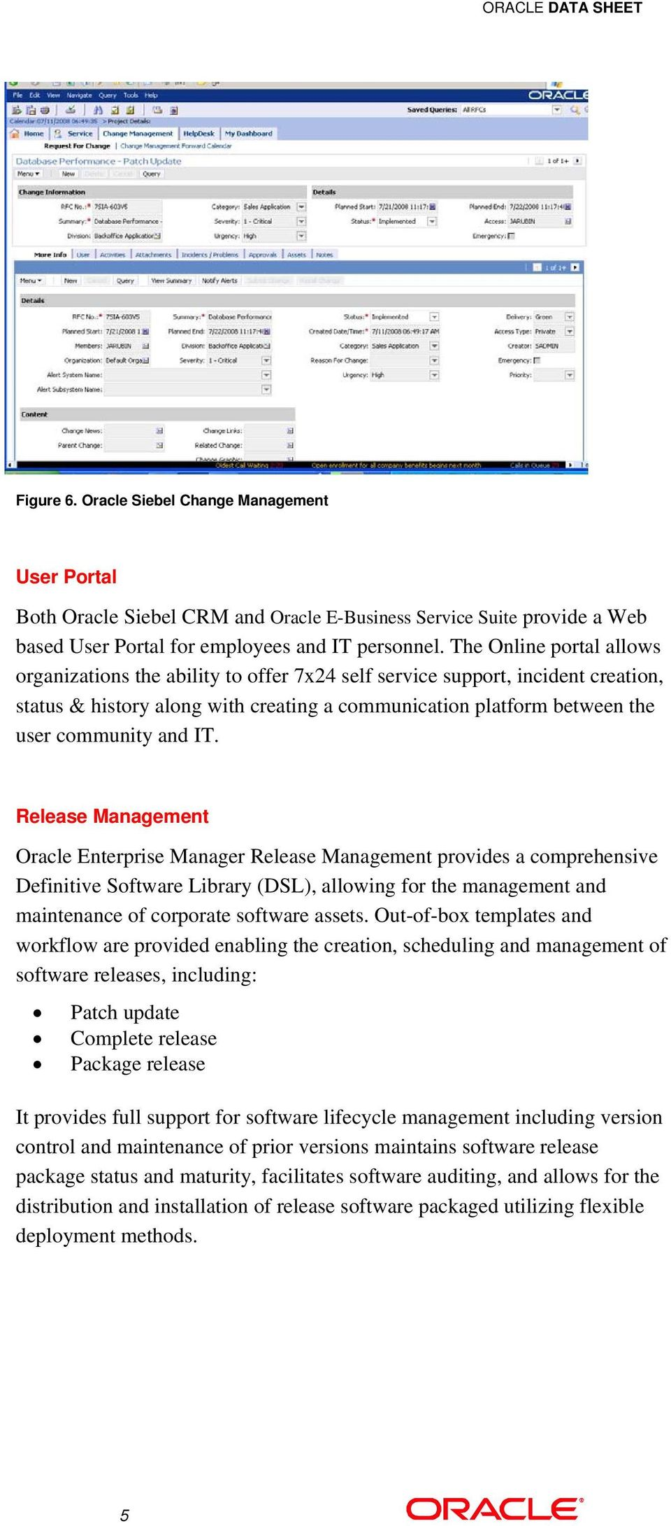 IT. Release Management Oracle Enterprise Manager Release Management provides a comprehensive Definitive Software Library (DSL), allowing for the management and maintenance of corporate software
