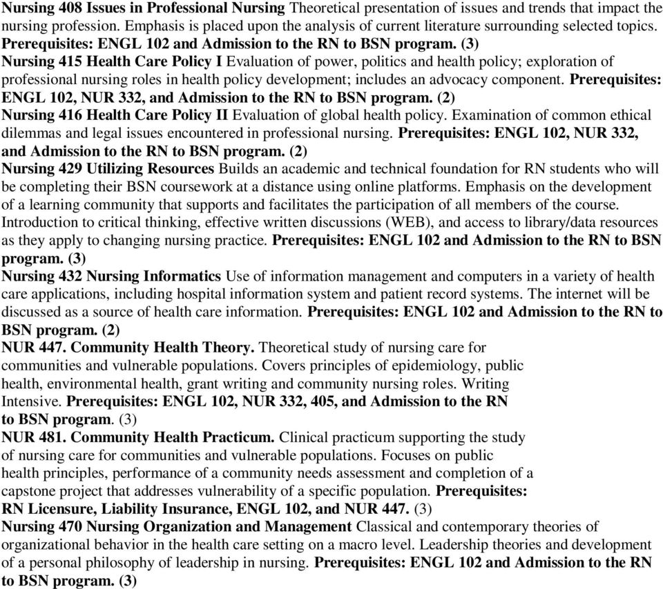 (3) Nursing 415 Health Care Policy I Evaluation of power, politics and health policy; exploration of professional nursing roles in health policy development; includes an advocacy component.