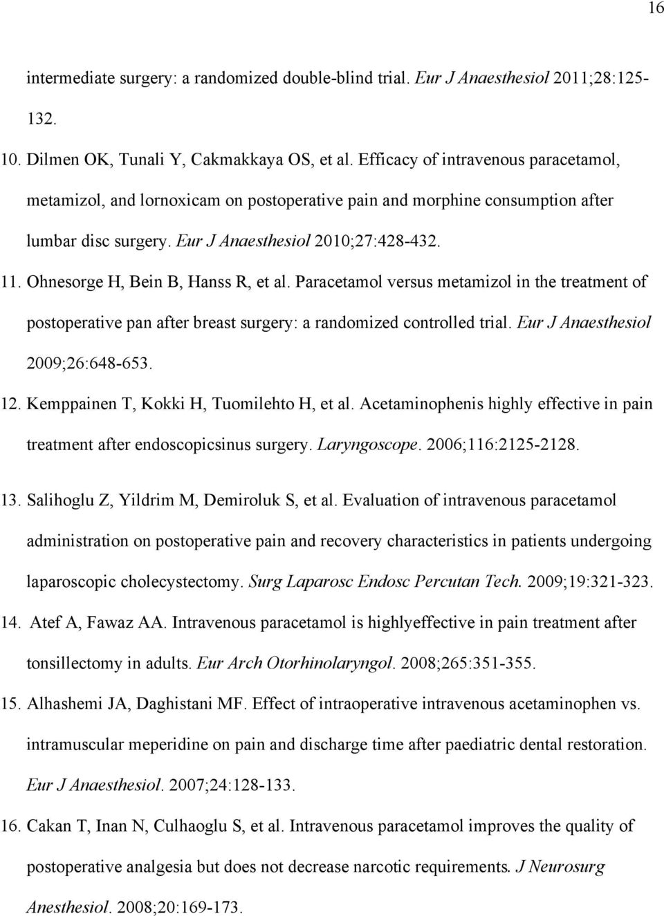 Ohnesorge H, Bein B, Hanss R, et al. Paracetamol versus metamizol in the treatment of postoperative pan after breast surgery: a randomized controlled trial. Eur J Anaesthesiol 2009;26:648-653. 12.