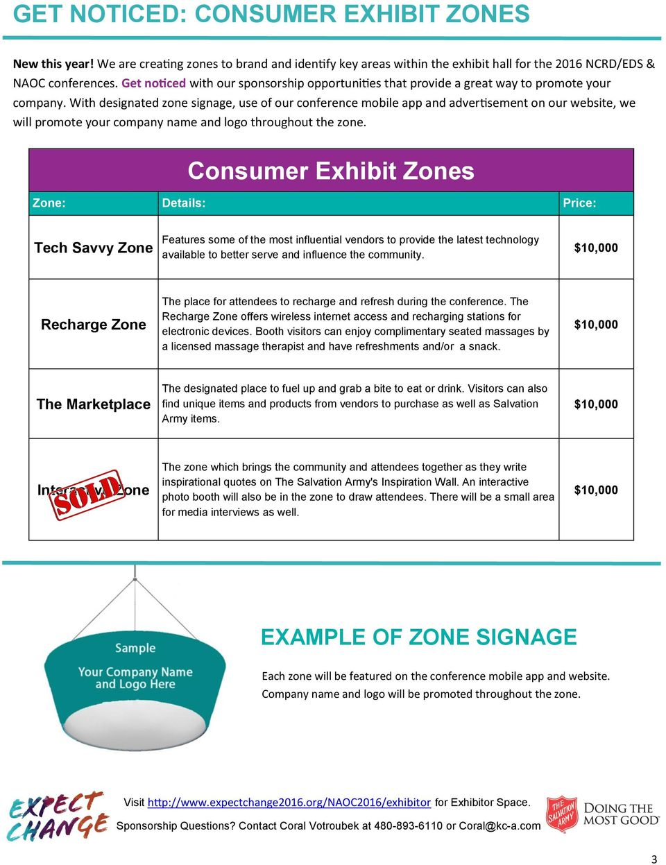 With designated zone signage, use of our conference mobile app and advertisement on our website, we will promote your company name and logo throughout the zone.