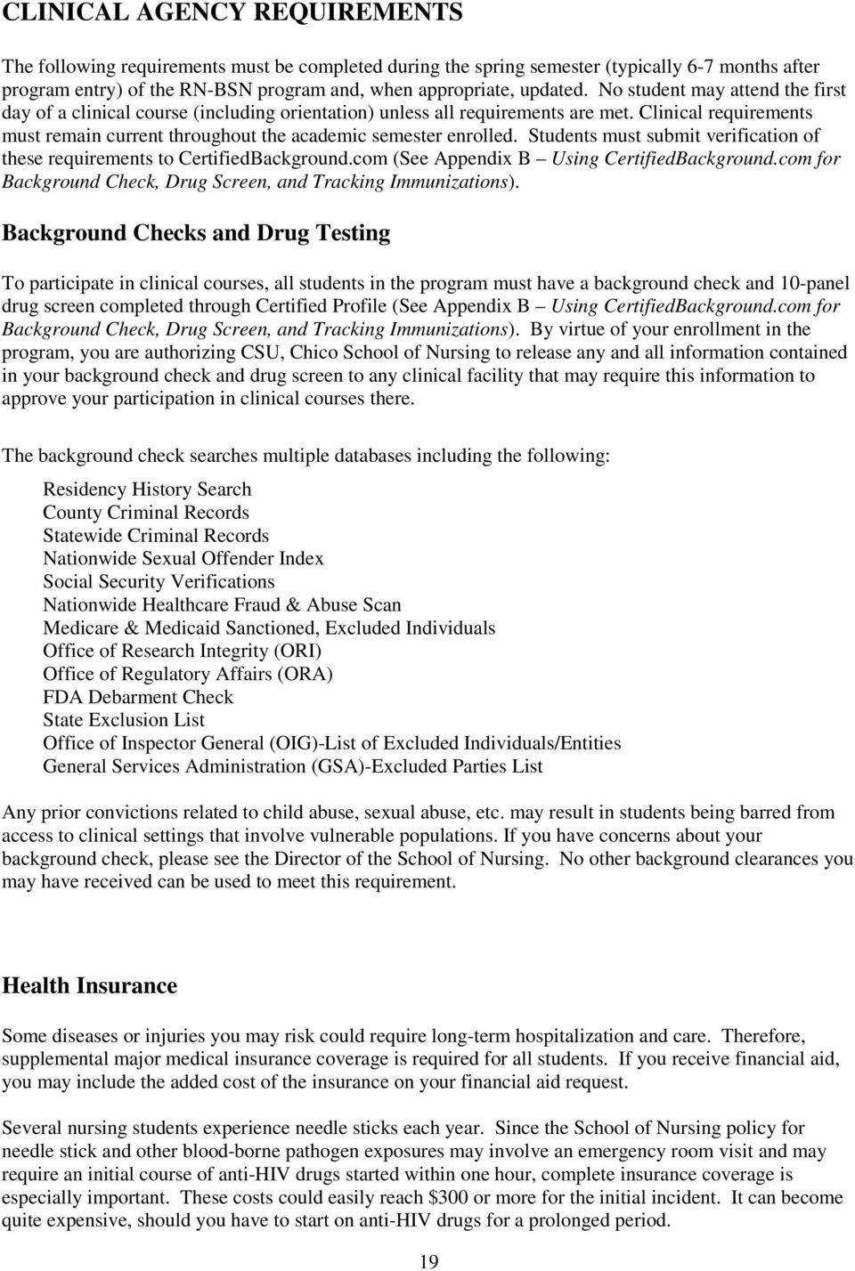 Students must submit verification of these requirements to CertifiedBackground.com (See Appendix B Using CertifiedBackground.com for Background Check, Drug Screen, and Tracking Immunizations).