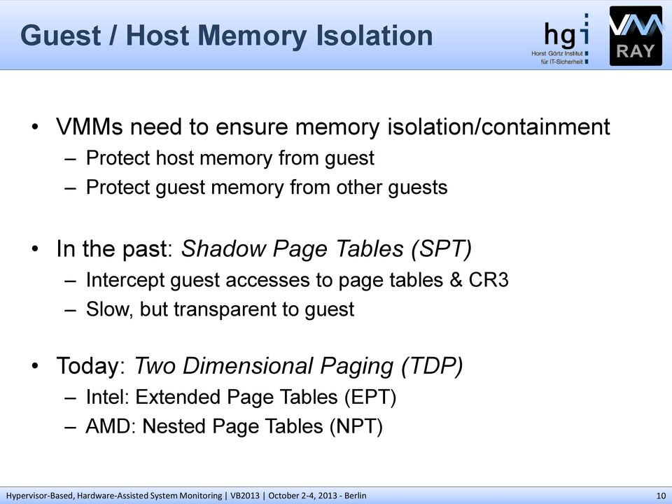 (SPT) Intercept guest accesses to page tables & CR3 Slow, but transparent to guest Today: