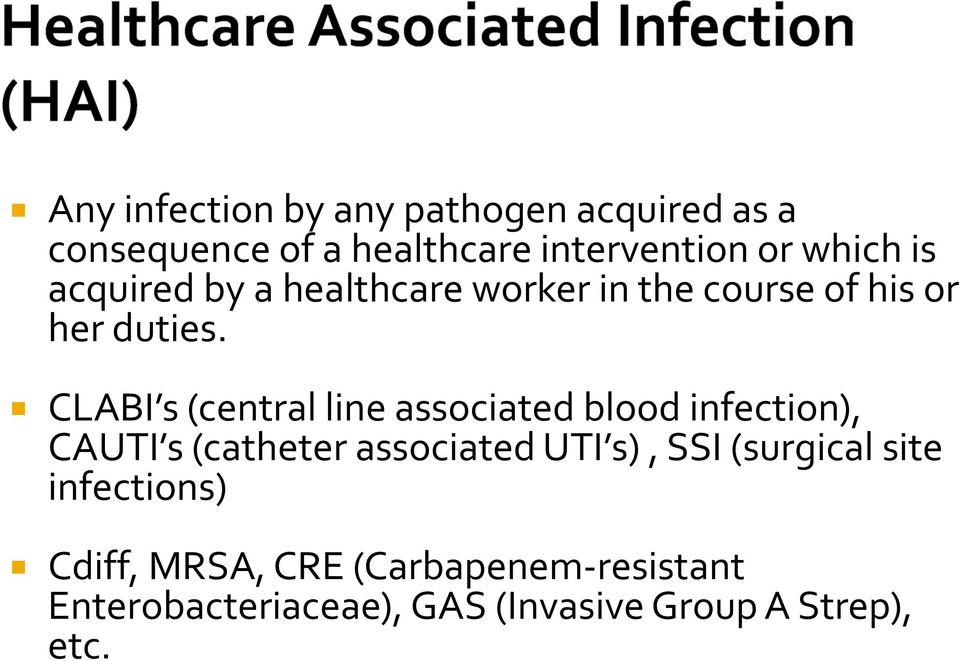 CLABI s (central line associated blood infection), CAUTI s (catheter associated UTI s), SSI