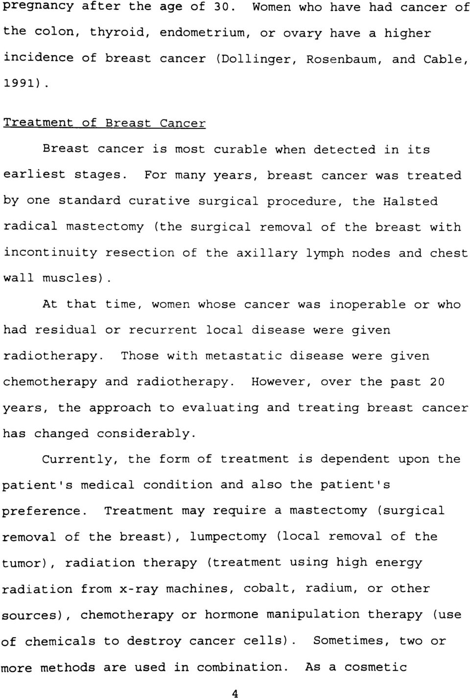 For many years, breast cancer was treated by one standard curative surgical procedure, the Halsted radical mastectomy (the surgical removal of the breast with incontinuity resection of the axillary