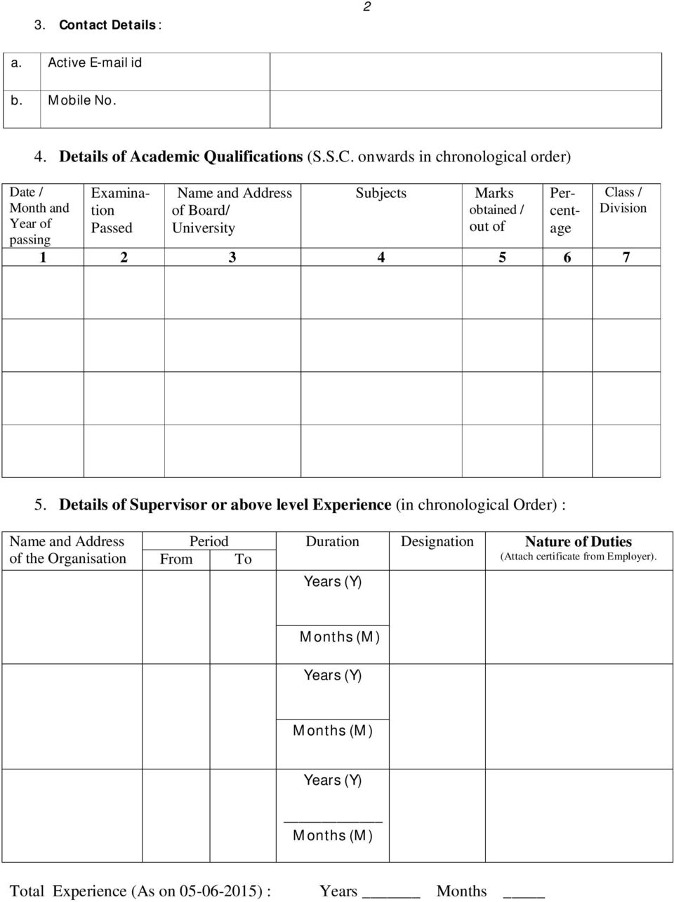 Details of Supervisor or above level Experience (in chronological Order) : Name and Address of the Organisation Period Duration Designation Nature of